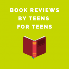 Book Reviews by Teens, for Teens