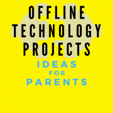 Offline Technology Projects: Ideas for Parents