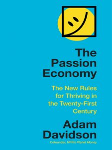The Passion Economy- Nine Rules for Thriving in the Twenty-First Century