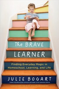 The Brave Learner- Finding Every Day Magic in Homeschool, Learning and Life
